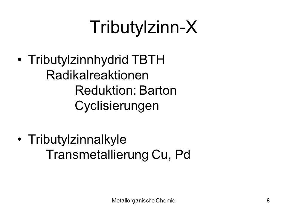 Metallorganische Chemie7 Kovalente Sn-H Bindung Bindungsenthalpien Sn-H 264 kJ/mol Sn-Br550 kJ/mol C-H338 kJ/mol C-Br280 kJ/mol C-C607 kJ/mol C-Sn ca450 kJ/mol stabil in polar protischen Lösungsmitteln Bu 3 Sn-H ist homolytisch spaltbar Sn-H + C-Br -> Sn-Br + C-H