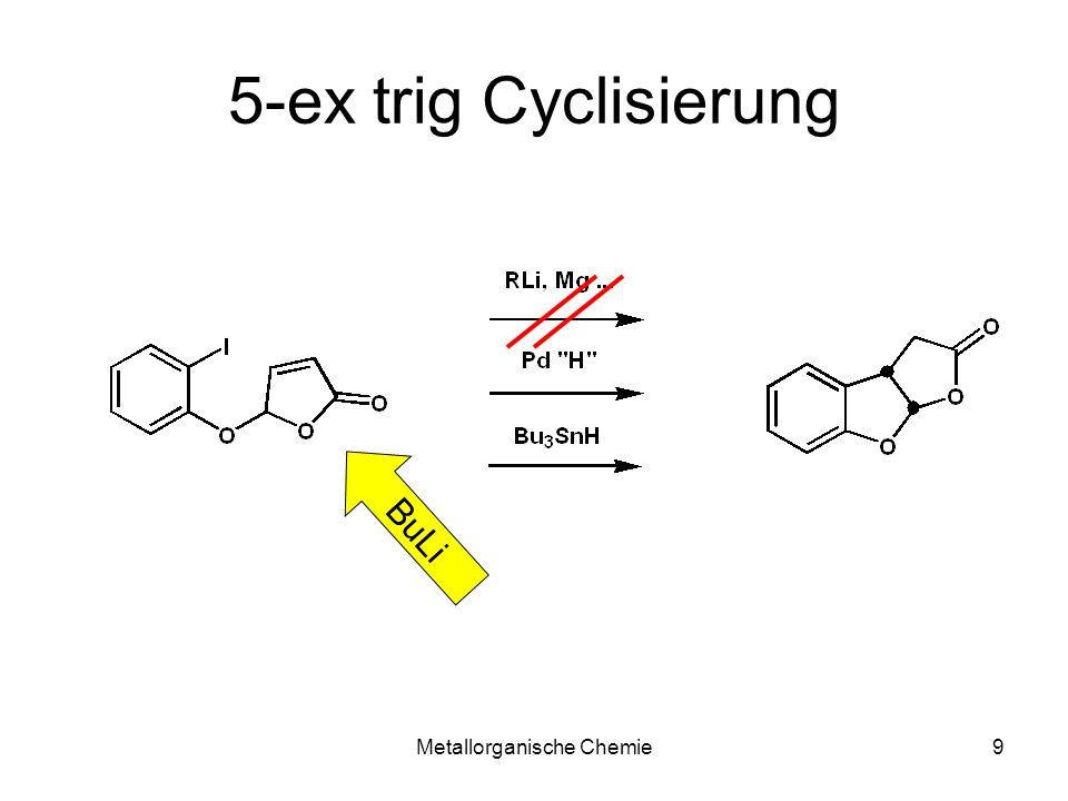 Metallorganische Chemie8 Tributylzinn-X Tributylzinnhydrid TBTH Radikalreaktionen Reduktion: Barton Cyclisierungen Tributylzinnalkyle Transmetallierung Cu, Pd