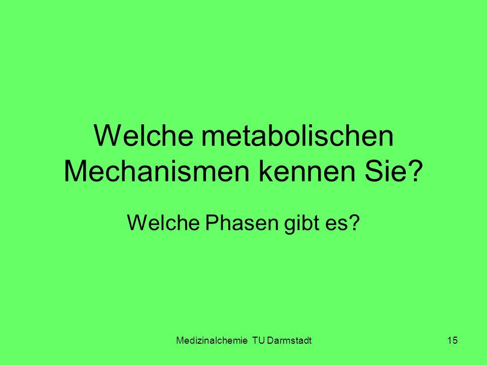 Medizinalchemie TU Darmstadt15 Welche metabolischen Mechanismen kennen Sie? Welche Phasen gibt es?