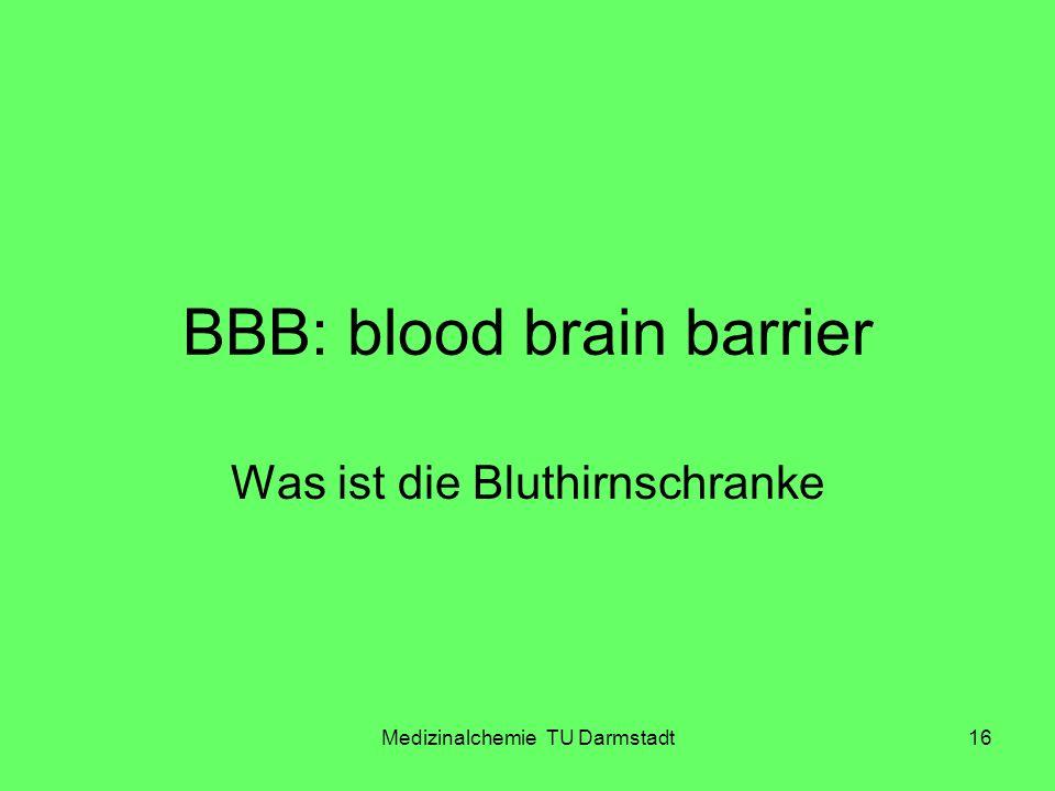 Medizinalchemie TU Darmstadt16 BBB: blood brain barrier Was ist die Bluthirnschranke