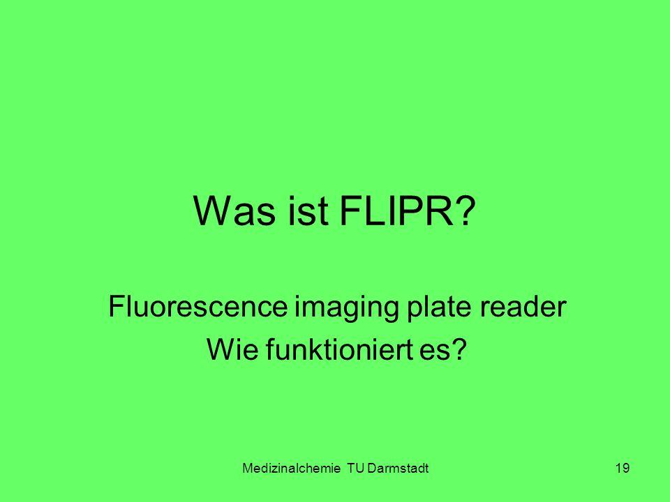 Medizinalchemie TU Darmstadt19 Was ist FLIPR? Fluorescence imaging plate reader Wie funktioniert es?