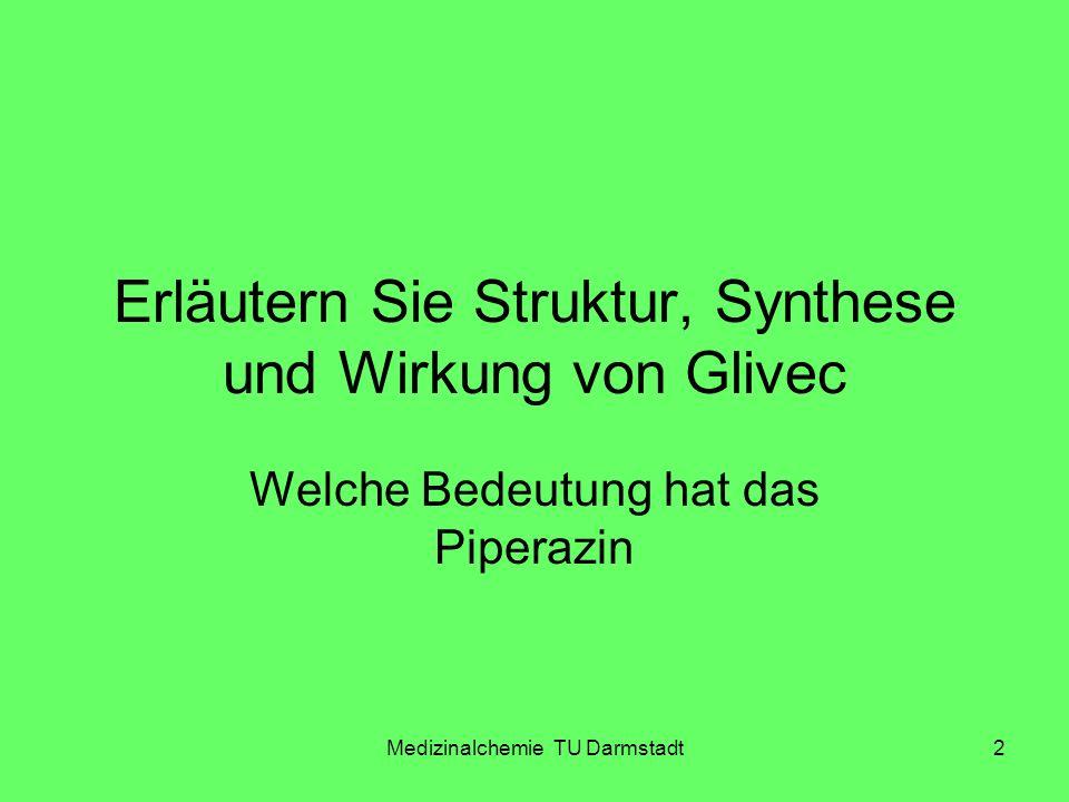 Medizinalchemie TU Darmstadt2 Erläutern Sie Struktur, Synthese und Wirkung von Glivec Welche Bedeutung hat das Piperazin
