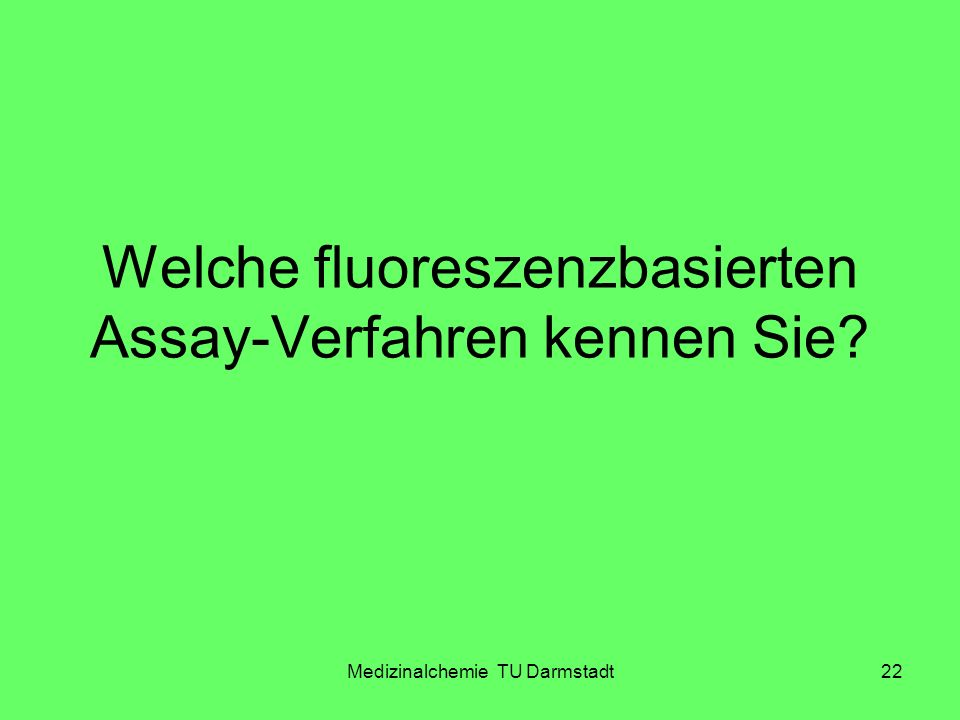 Medizinalchemie TU Darmstadt22 Welche fluoreszenzbasierten Assay-Verfahren kennen Sie?