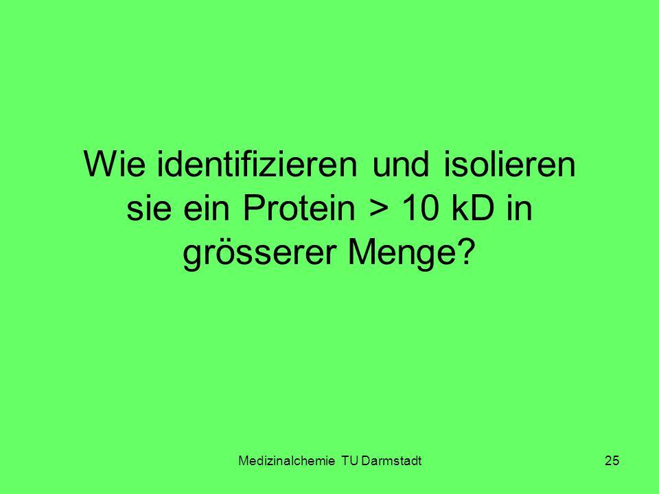 Medizinalchemie TU Darmstadt25 Wie identifizieren und isolieren sie ein Protein > 10 kD in grösserer Menge?