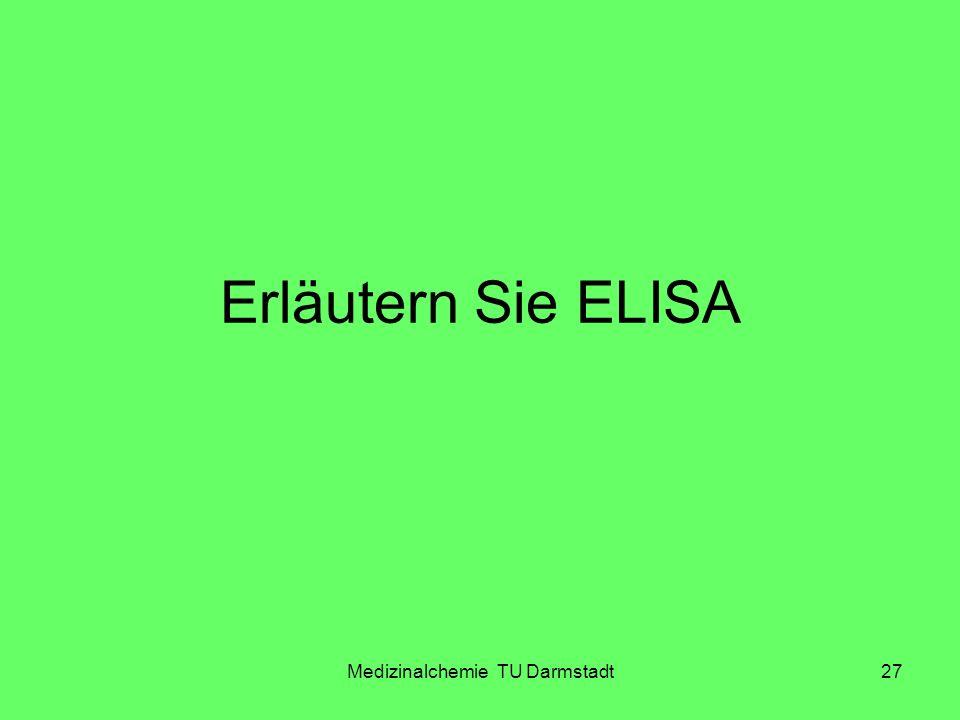 Medizinalchemie TU Darmstadt27 Erläutern Sie ELISA