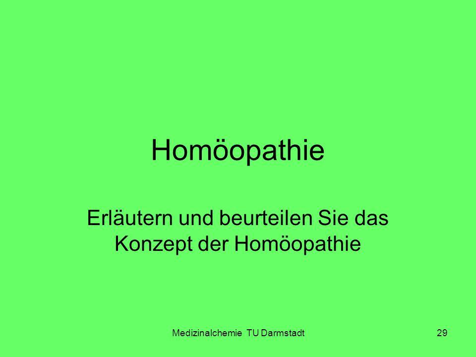Medizinalchemie TU Darmstadt29 Homöopathie Erläutern und beurteilen Sie das Konzept der Homöopathie