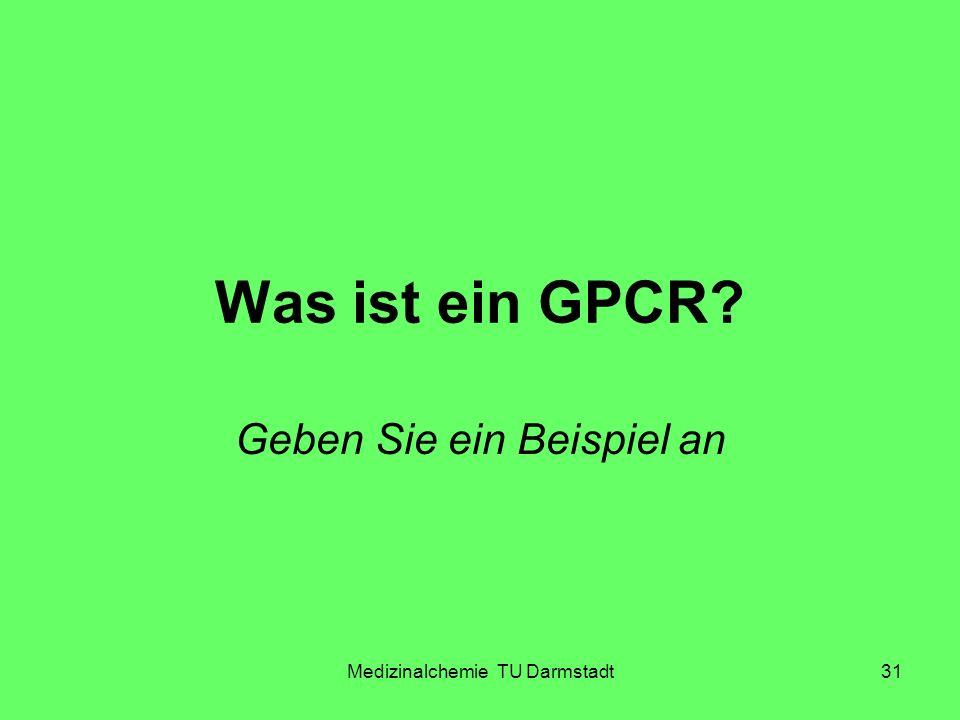 Medizinalchemie TU Darmstadt31 Was ist ein GPCR? Geben Sie ein Beispiel an