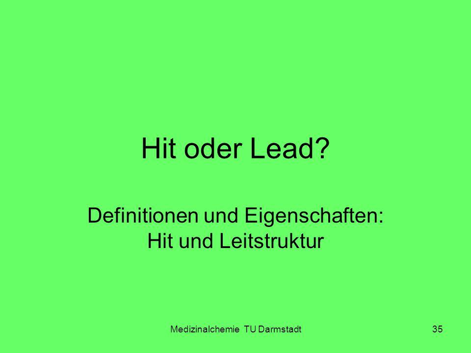 Medizinalchemie TU Darmstadt35 Hit oder Lead? Definitionen und Eigenschaften: Hit und Leitstruktur