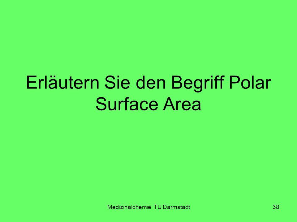 Medizinalchemie TU Darmstadt38 Erläutern Sie den Begriff Polar Surface Area