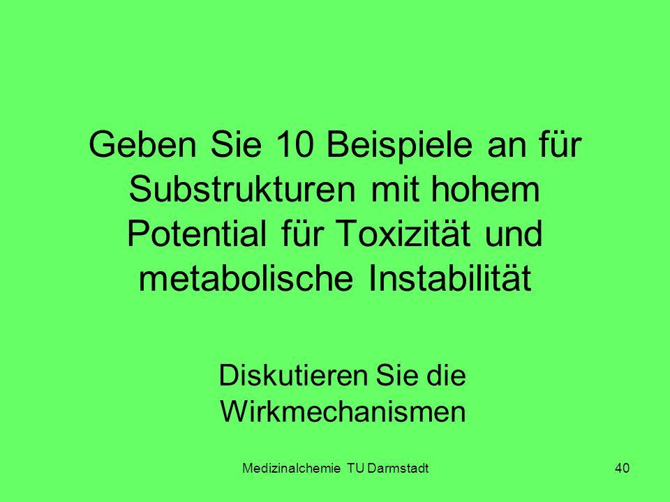 Medizinalchemie TU Darmstadt40 Geben Sie 10 Beispiele an für Substrukturen mit hohem Potential für Toxizität und metabolische Instabilität Diskutieren