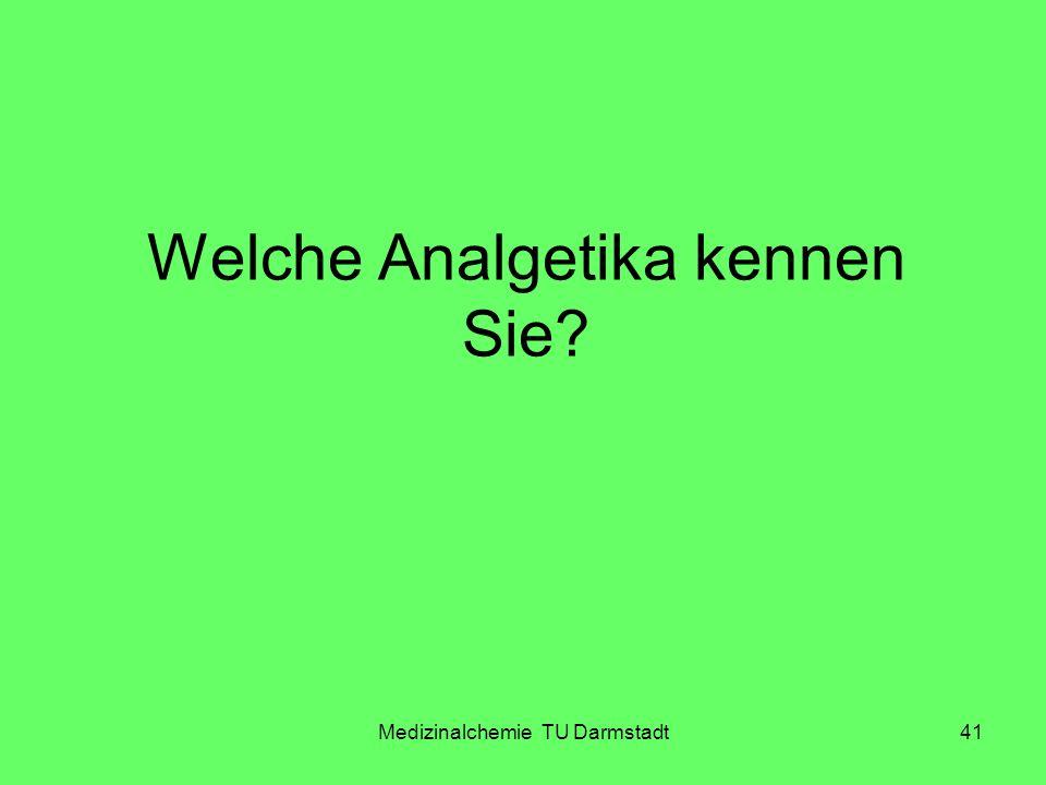 Medizinalchemie TU Darmstadt41 Welche Analgetika kennen Sie?