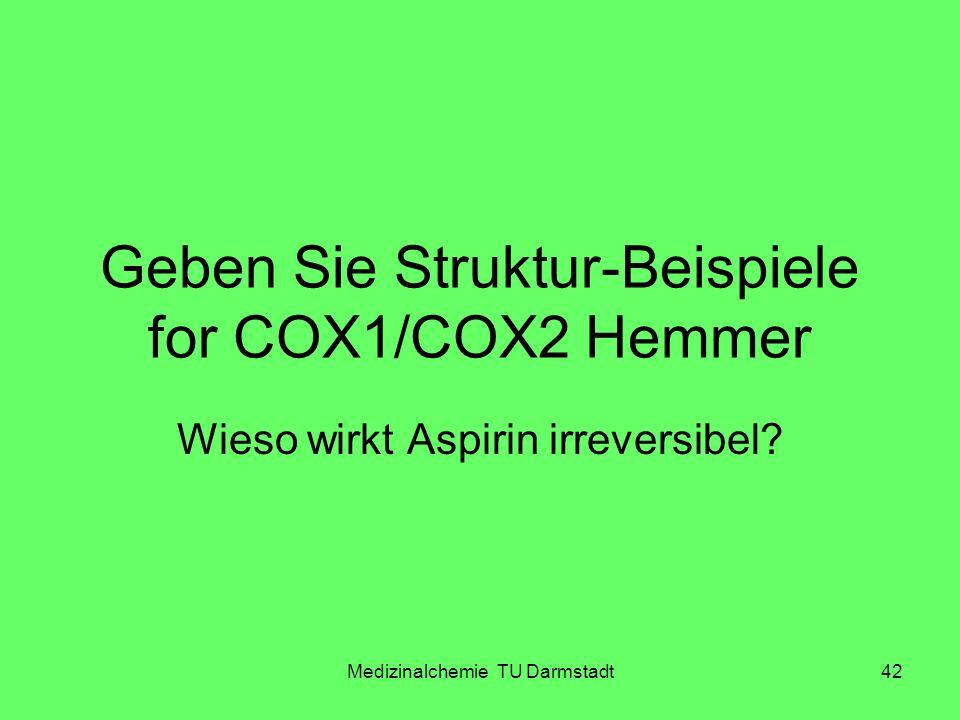 Medizinalchemie TU Darmstadt42 Geben Sie Struktur-Beispiele for COX1/COX2 Hemmer Wieso wirkt Aspirin irreversibel?