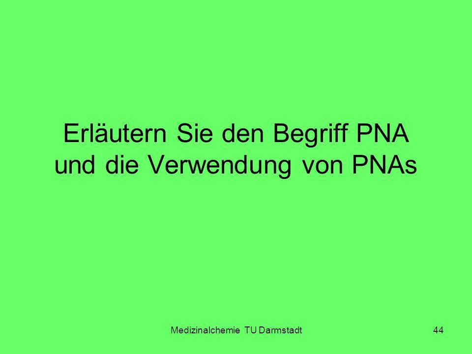 Medizinalchemie TU Darmstadt44 Erläutern Sie den Begriff PNA und die Verwendung von PNAs