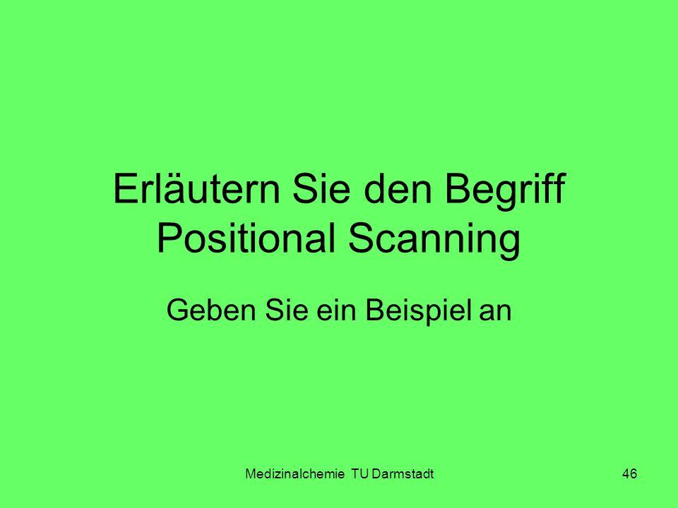 Medizinalchemie TU Darmstadt46 Erläutern Sie den Begriff Positional Scanning Geben Sie ein Beispiel an