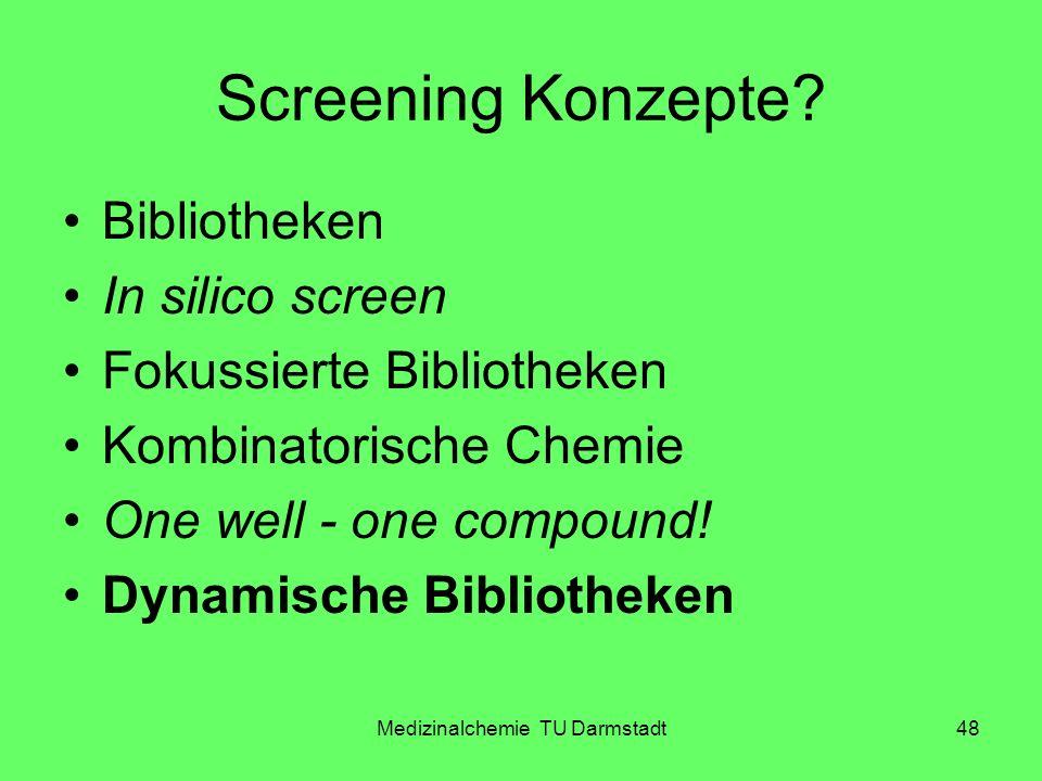 Medizinalchemie TU Darmstadt48 Screening Konzepte? Bibliotheken In silico screen Fokussierte Bibliotheken Kombinatorische Chemie One well - one compou