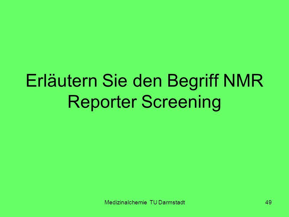 Medizinalchemie TU Darmstadt49 Erläutern Sie den Begriff NMR Reporter Screening
