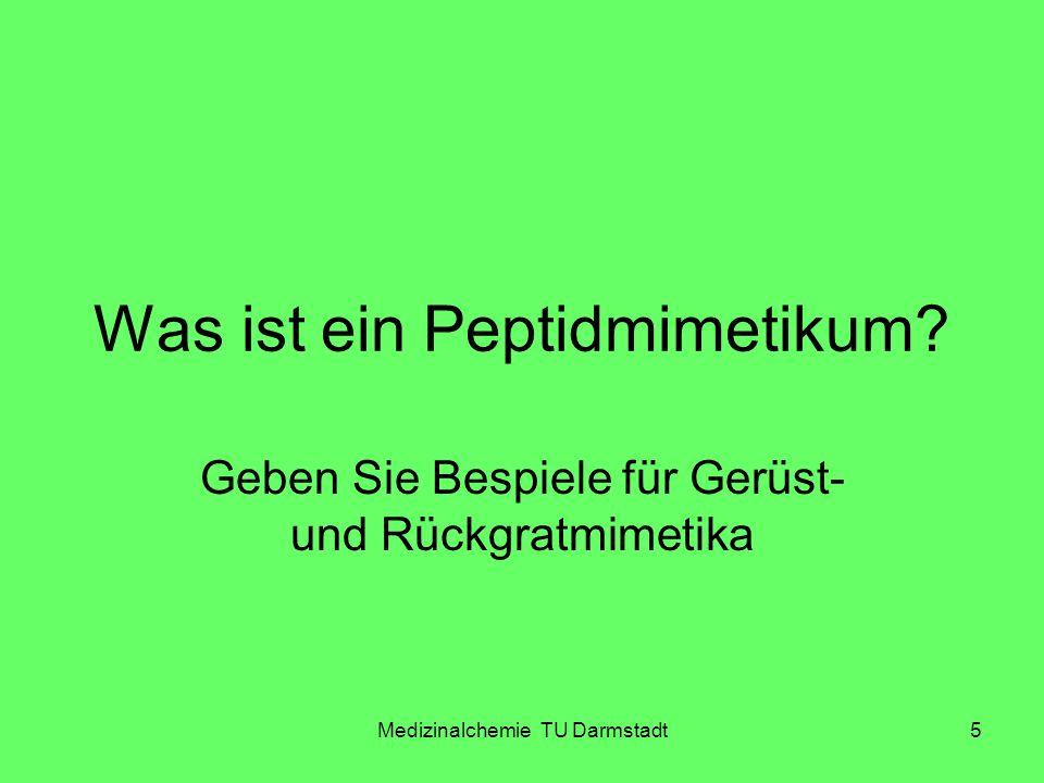 Medizinalchemie TU Darmstadt5 Was ist ein Peptidmimetikum? Geben Sie Bespiele für Gerüst- und Rückgratmimetika