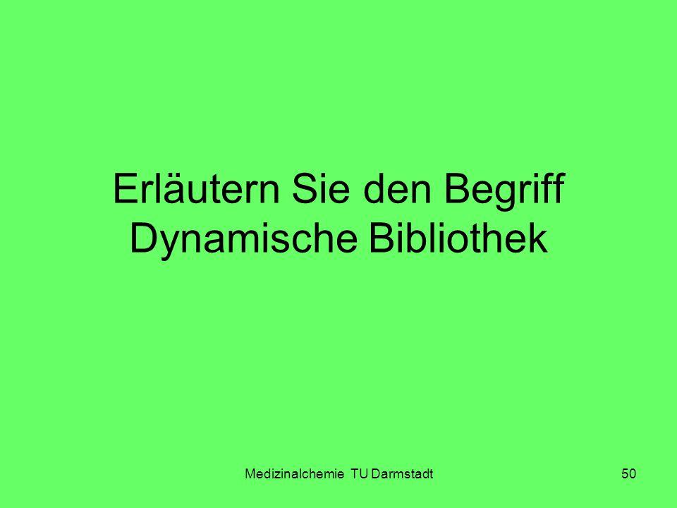 Medizinalchemie TU Darmstadt50 Erläutern Sie den Begriff Dynamische Bibliothek