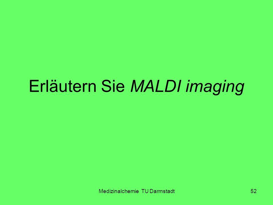 Medizinalchemie TU Darmstadt52 Erläutern Sie MALDI imaging