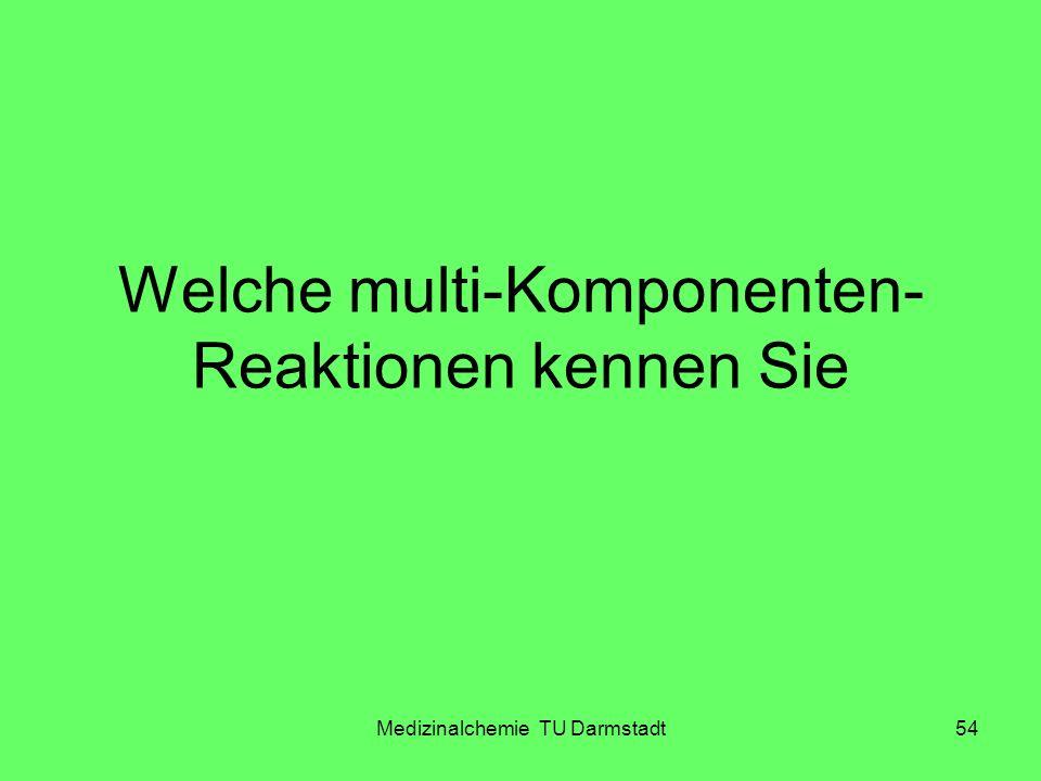 Medizinalchemie TU Darmstadt54 Welche multi-Komponenten- Reaktionen kennen Sie