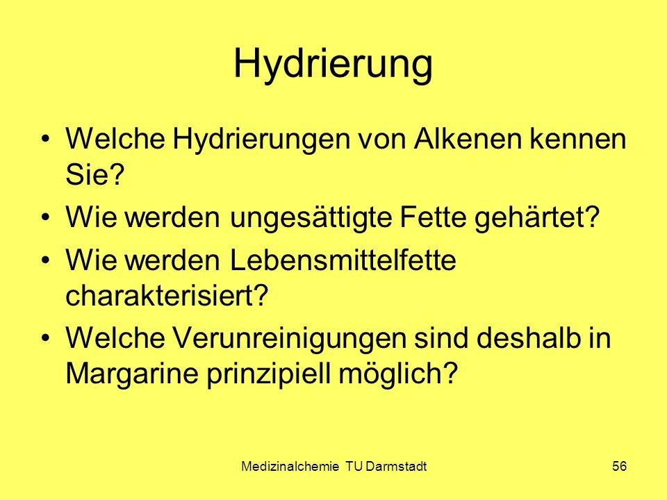 Medizinalchemie TU Darmstadt56 Hydrierung Welche Hydrierungen von Alkenen kennen Sie? Wie werden ungesättigte Fette gehärtet? Wie werden Lebensmittelf
