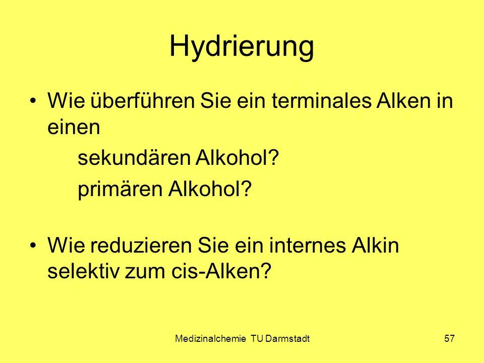 Medizinalchemie TU Darmstadt57 Hydrierung Wie überführen Sie ein terminales Alken in einen sekundären Alkohol? primären Alkohol? Wie reduzieren Sie ei