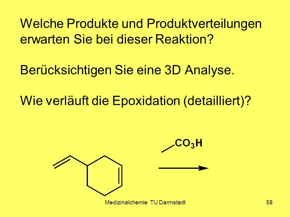Medizinalchemie TU Darmstadt58 Welche Produkte und Produktverteilungen erwarten Sie bei dieser Reaktion? Berücksichtigen Sie eine 3D Analyse. Wie verl