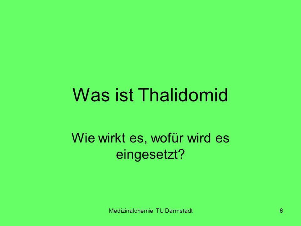 Medizinalchemie TU Darmstadt6 Was ist Thalidomid Wie wirkt es, wofür wird es eingesetzt?