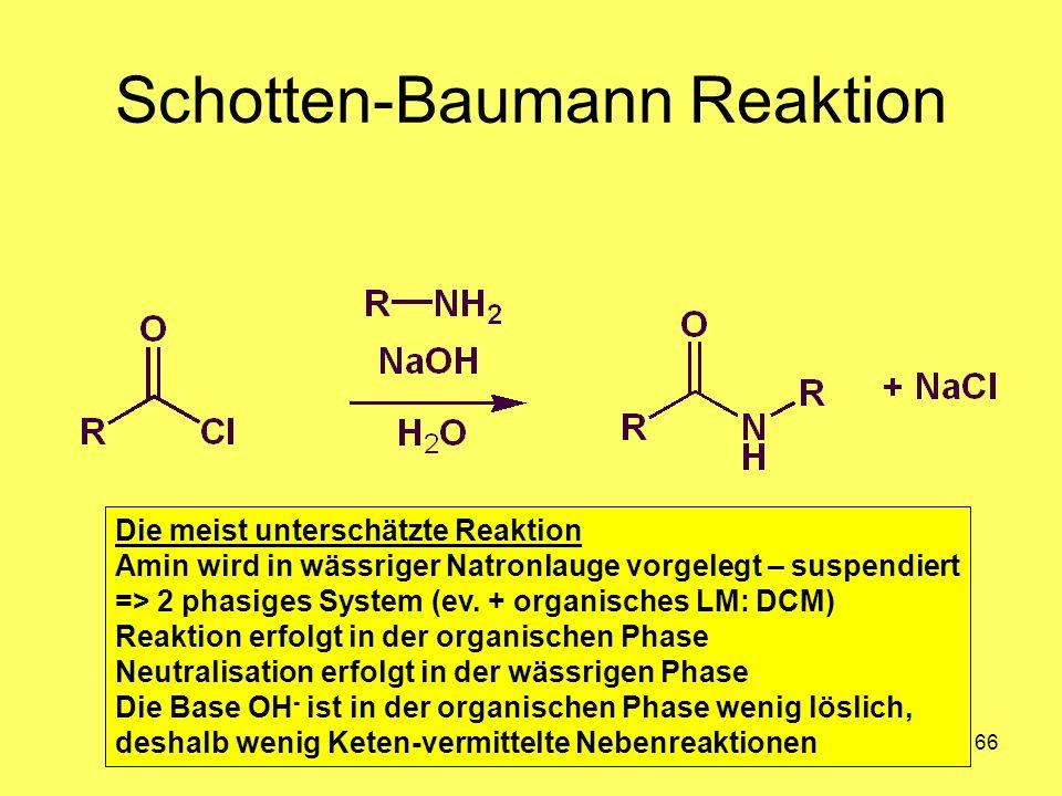 Medizinalchemie TU Darmstadt66 Schotten-Baumann Reaktion Die meist unterschätzte Reaktion Amin wird in wässriger Natronlauge vorgelegt – suspendiert =