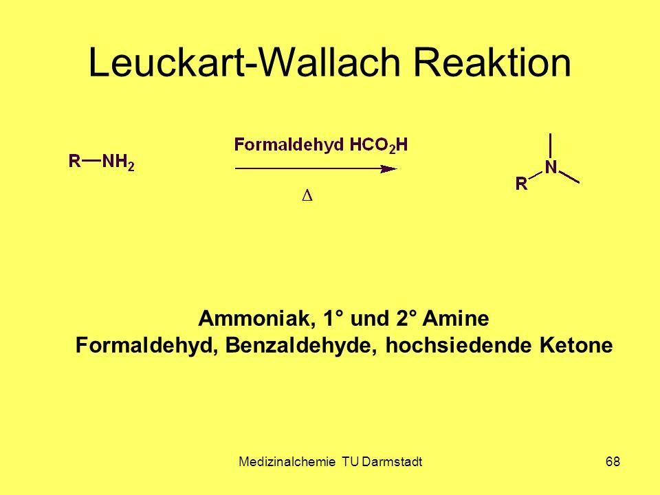 Medizinalchemie TU Darmstadt68 Leuckart-Wallach Reaktion Permethylierung 1° Amine -> Dimethylierung 2° Amine -> Monomethylierung Ammoniak, 1° und 2° A