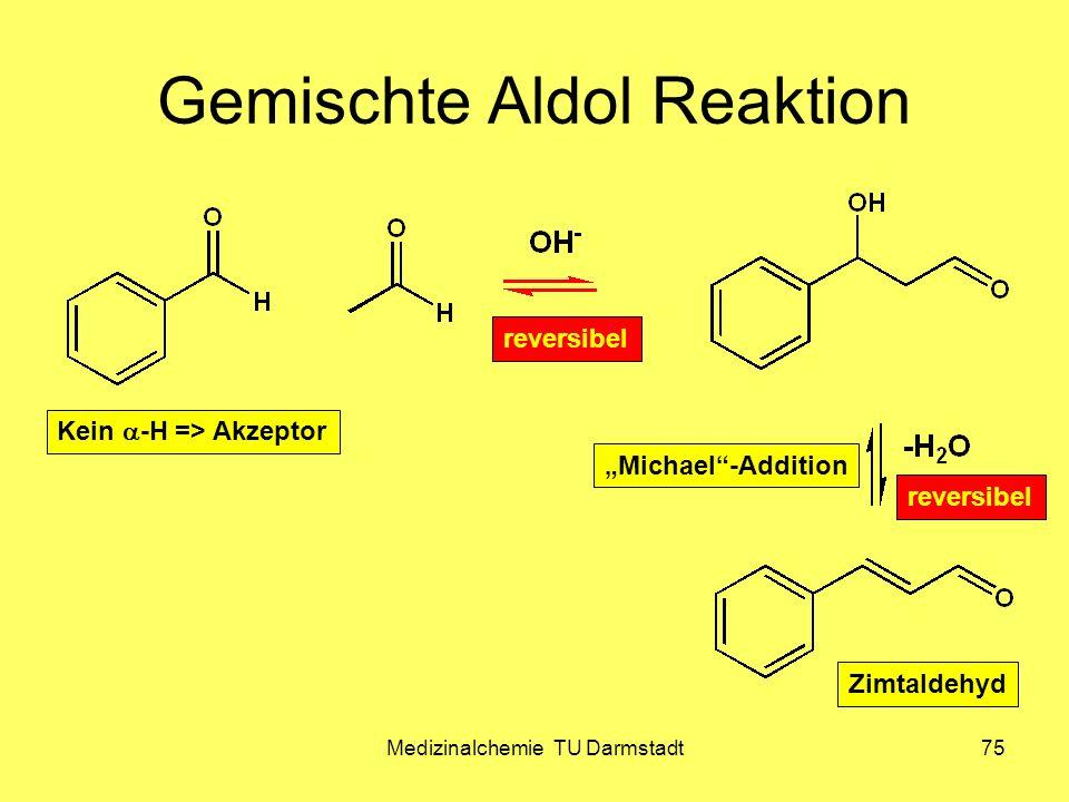 Medizinalchemie TU Darmstadt75 Gemischte Aldol Reaktion Kein -H => Akzeptor Zimtaldehyd reversibel Michael-Addition