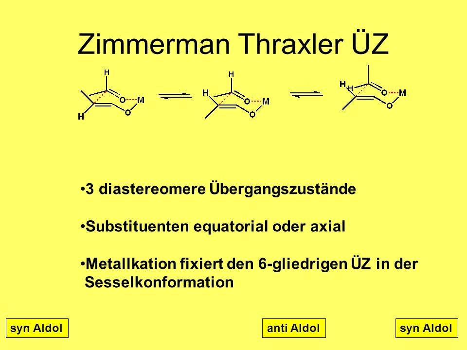 Medizinalchemie TU Darmstadt77 Zimmerman Thraxler ÜZ 3 diastereomere Übergangszustände Substituenten equatorial oder axial Metallkation fixiert den 6-