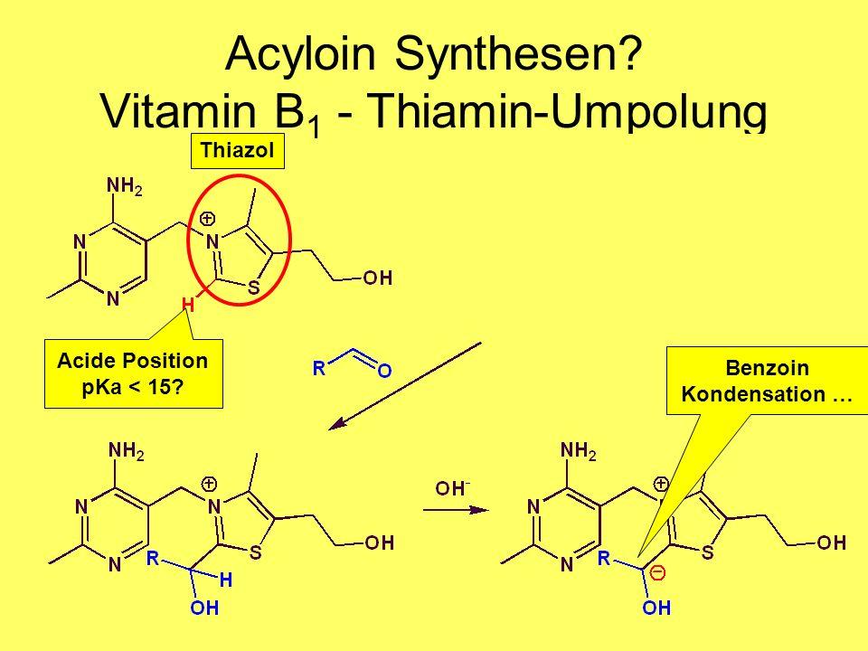 Medizinalchemie TU Darmstadt79 Acyloin Synthesen? Vitamin B 1 - Thiamin-Umpolung Thiazol Benzoin Kondensation … Acide Position pKa < 15?