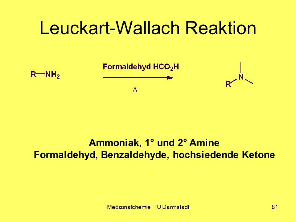 Medizinalchemie TU Darmstadt81 Leuckart-Wallach Reaktion Permethylierung 1° Amine -> Dimethylierung 2° Amine -> Monomethylierung Ammoniak, 1° und 2° A
