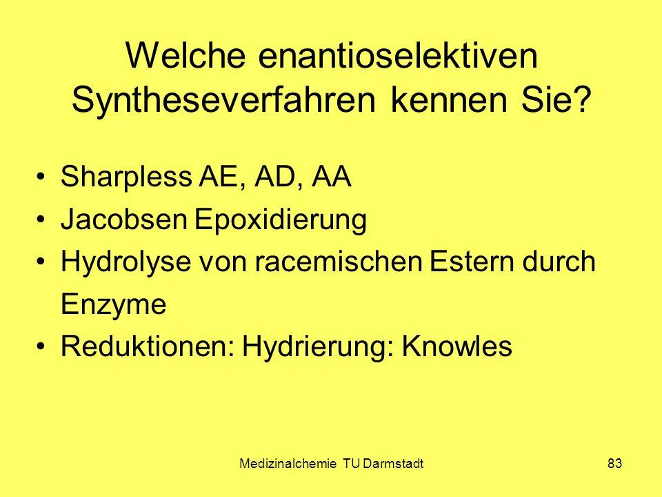 Medizinalchemie TU Darmstadt83 Welche enantioselektiven Syntheseverfahren kennen Sie? Sharpless AE, AD, AA Jacobsen Epoxidierung Hydrolyse von racemis