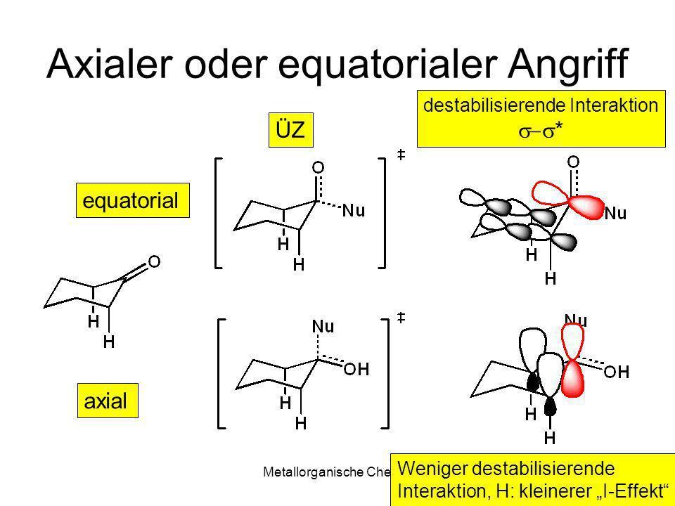 Metallorganische Chemie1 Axialer oder equatorialer Angriff equatorial axial ÜZ destabilisierende Interaktion * Weniger destabilisierende Interaktion,