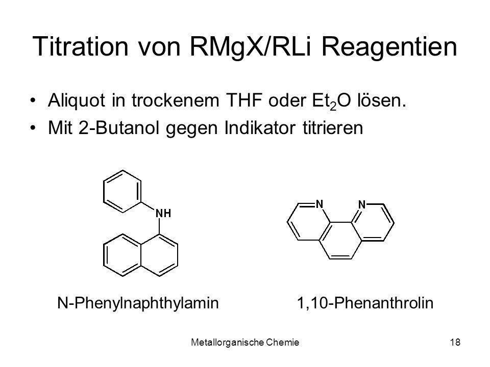 Metallorganische Chemie18 Titration von RMgX/RLi Reagentien Aliquot in trockenem THF oder Et 2 O lösen. Mit 2-Butanol gegen Indikator titrieren N-Phen