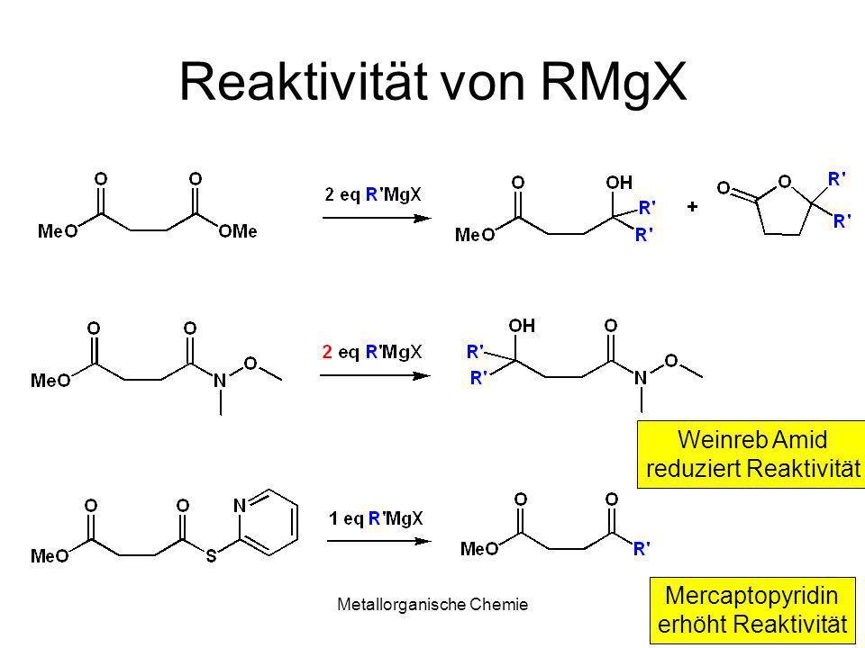 Metallorganische Chemie20 Reaktivität von RMgX Weinreb Amid reduziert Reaktivität Mercaptopyridin erhöht Reaktivität