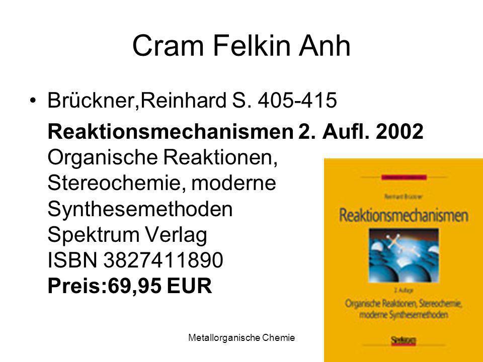Metallorganische Chemie31 Cram Felkin Anh Brückner,Reinhard S. 405-415 Reaktionsmechanismen 2. Aufl. 2002 Organische Reaktionen, Stereochemie, moderne
