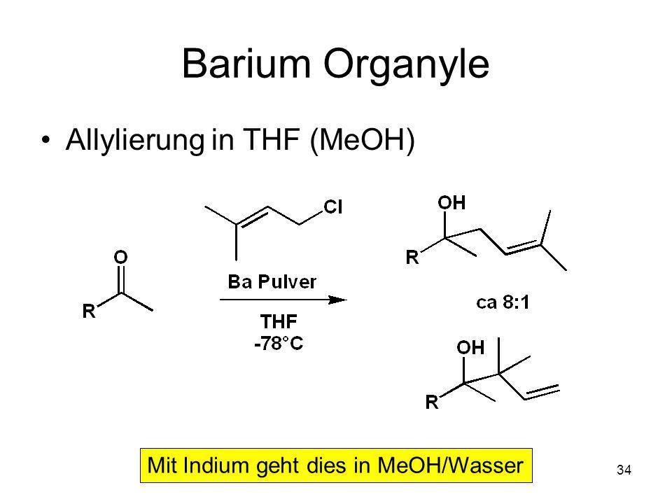 Metallorganische Chemie34 Barium Organyle Allylierung in THF (MeOH) Mit Indium geht dies in MeOH/Wasser