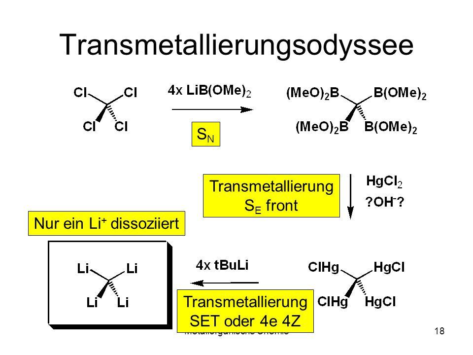Metallorganische Chemie18 Transmetallierungsodyssee SNSN Transmetallierung S E front Transmetallierung SET oder 4e 4Z Nur ein Li + dissoziiert