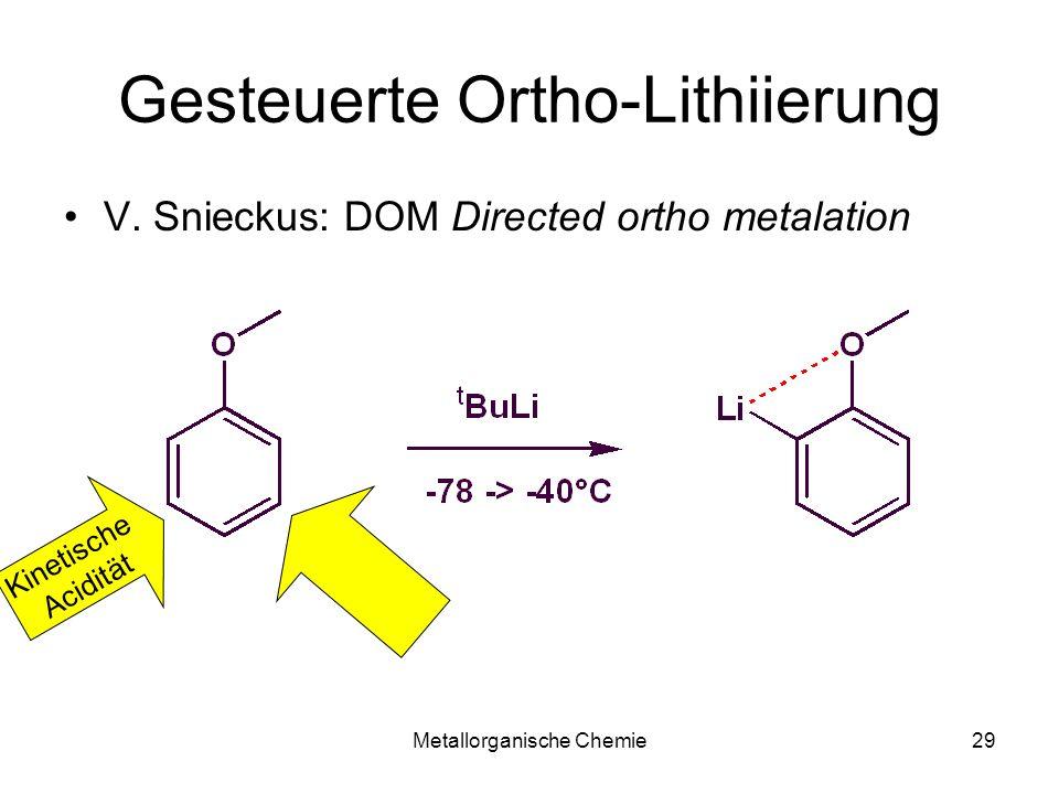 Metallorganische Chemie29 Gesteuerte Ortho-Lithiierung V. Snieckus: DOM Directed ortho metalation Kinetische Acidität