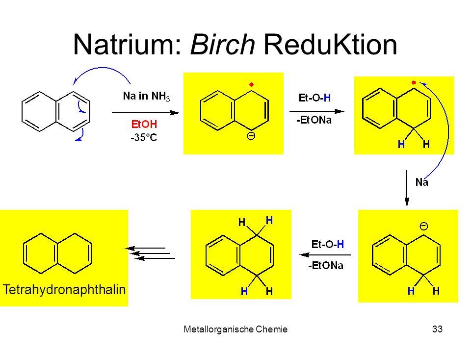 Metallorganische Chemie33 Tetrahydronaphthalin Natrium: Birch ReduKtion
