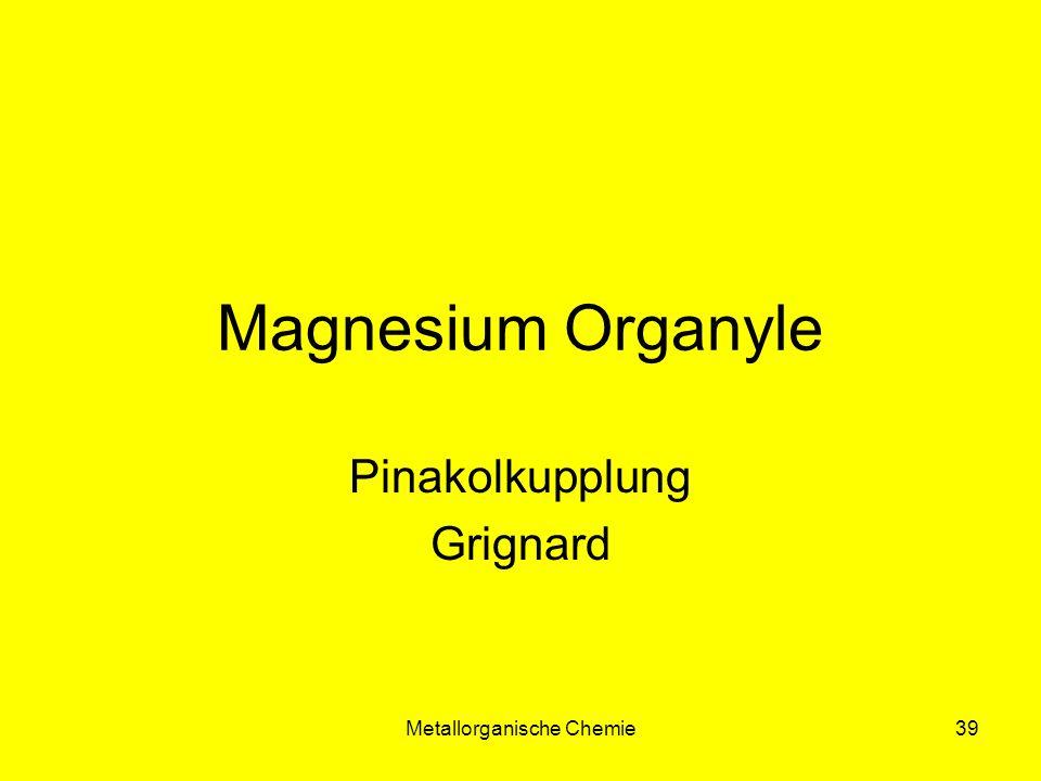 Metallorganische Chemie39 Magnesium Organyle Pinakolkupplung Grignard