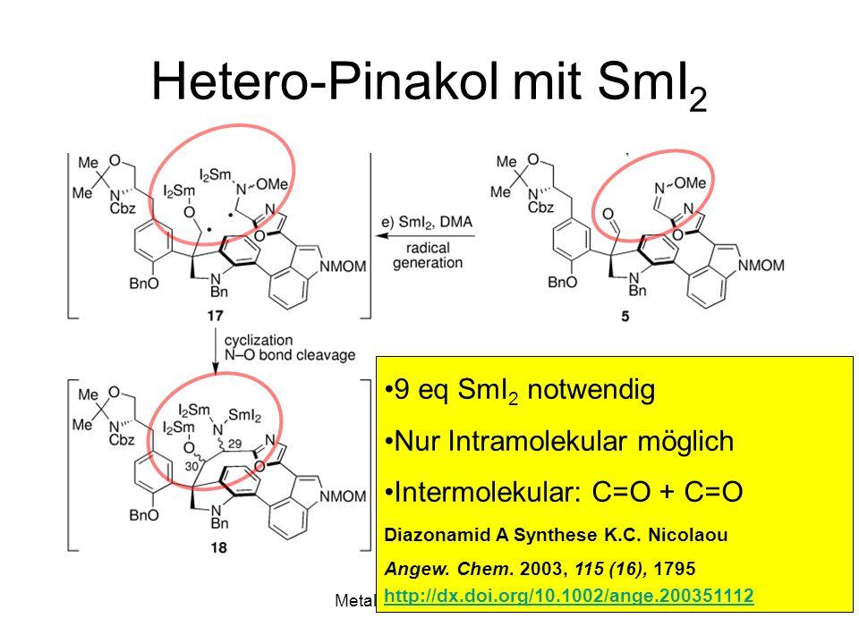 Metallorganische Chemie43 Hetero-Pinakol mit SmI 2 9 eq SmI 2 notwendig Nur Intramolekular möglich Intermolekular: C=O + C=O Diazonamid A Synthese K.C