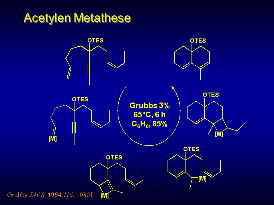 Metallorganische Chemie100 Acetylen Metathese Grubbs JACS 1994,116, 10801 Grubbs 3% 65°C, 6 h C 6 H 6, 85%