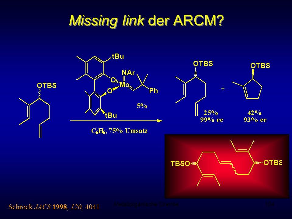 Metallorganische Chemie104 Missing link der ARCM? Schrock JACS 1998, 120, 4041