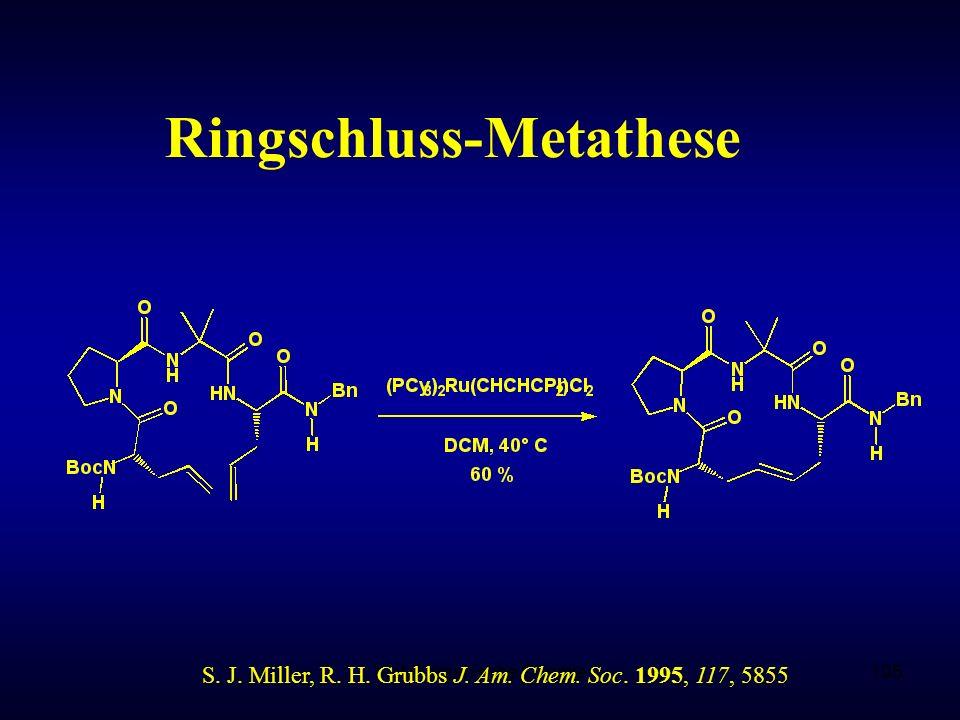 Metallorganische Chemie105 Ringschluss-Metathese S. J. Miller, R. H. Grubbs J. Am. Chem. Soc. 1995, 117, 5855
