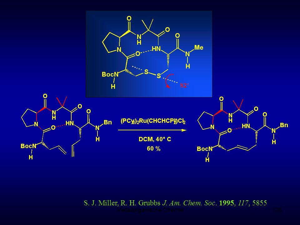 Metallorganische Chemie106 S. J. Miller, R. H. Grubbs J. Am. Chem. Soc. 1995, 117, 5855