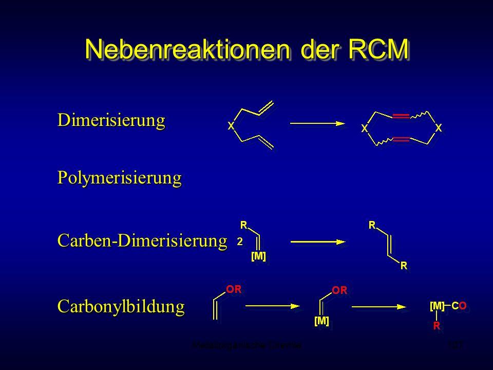 Metallorganische Chemie107 Nebenreaktionen der RCM Carben-Dimerisierung Carbonylbildung Polymerisierung Dimerisierung